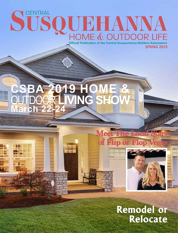 Central Susquehanna Home & Outdoor Life - Official Publication Of The Central Susquehanna Builders Association - Spring 2019