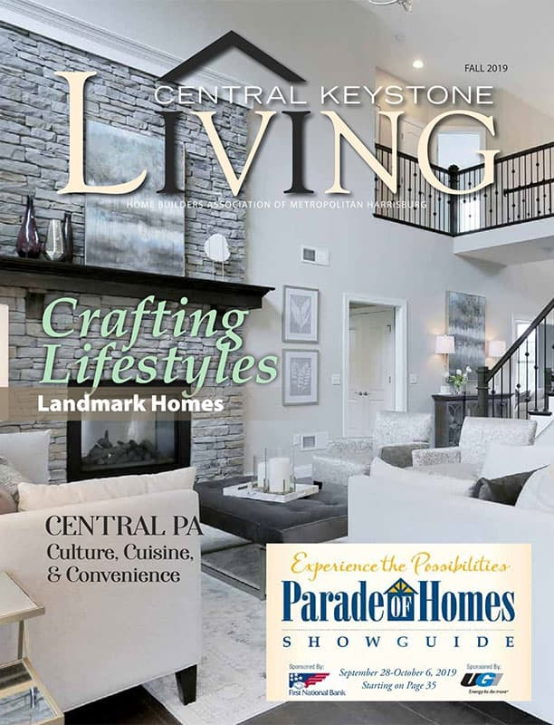 Central Keystone Living The Official Publication of the Metropolitan Harrisburg Home Builders Association of Dauphin County, Pennsylvania - Fall 2019