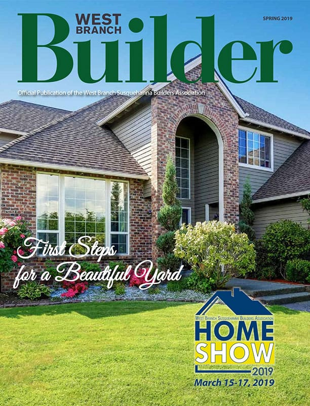 West Branch Builder - The Official Publication of the West Branch Susquehanna Builders Association, Serving Clinton, Lycoming and Sullivan Counties in Pennsylvania - Spring 2019