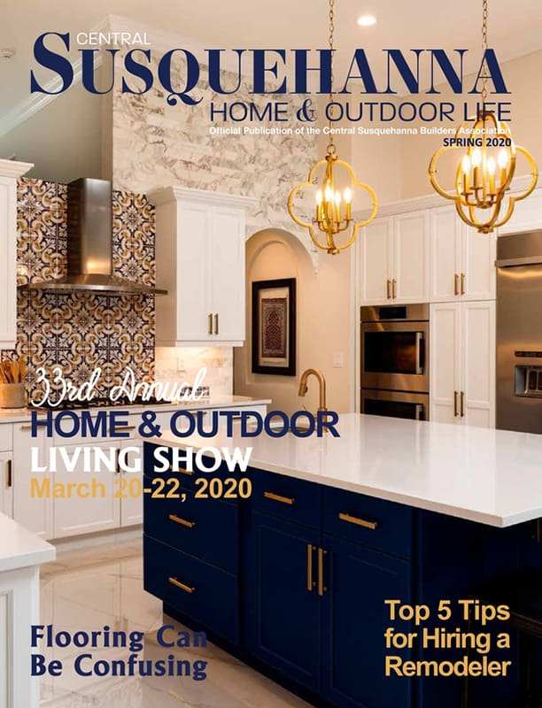 Central Susquehanna Home & Outdoor Life - Official Publication Of The Central Susquehanna Builders Association - Spring 2020
